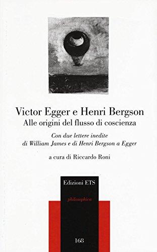 Alle origini del flusso di coscienza. Con due lettere inedite di William James e di Henri Bergson a Egger