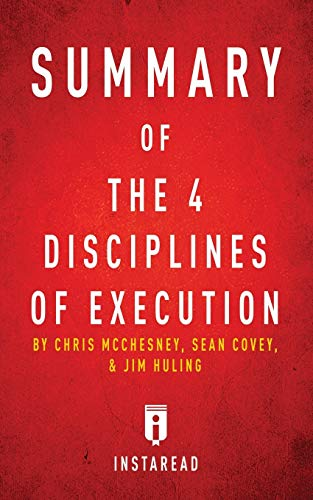 Summary of The 4 Disciplines of Execution: by Chris McChesney, Sean Covey, and Jim Huling | Includes