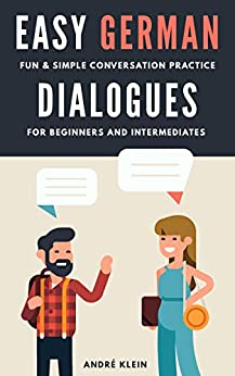 [André Klein]のEasy German Dialogues: Fun & Simple Conversation Practice For Beginners And Intermediates (German Edition)