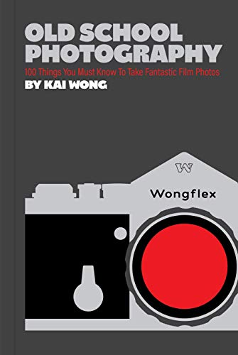 Compare Textbook Prices for Old School Photography: 100 Things You Must Know to Take Fantastic Film Photos  ISBN 9781797209449 by Wong, Kai