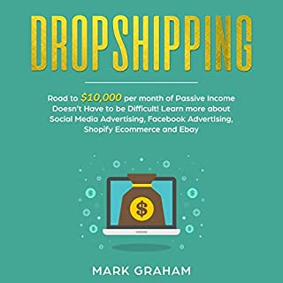 Dropshipping: Road to $10,000 per Month of Passive Income     Passive Income Ideas, Book 1              By:                                                                                                                                 Mark Graham                               Narrated by:                                                                                                                                 Tim Edwards                      Length: 1 hr and 53 mins     27 ratings     Overall 4.9