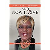 And Now I Live: My Truth, My Story (English Edition)