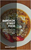 Bangkok Street Food: Authentic Recipes from the Greatest Street Food City in the...