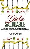 Dieta Saludable: Una Guía Completa Para la Cocina Vegana, Detoxificación de 10 Días y Dieta de Alimentos Crudos (Healthy Diet Spanish Version)