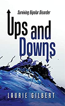 Ups and Downs: Surviving Bipolar Disorder by [Laurie Gilbert]