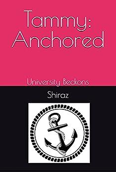 Anchored: University Beckons (Tammyverse Book 7) (English Edition) par [Shiraz]