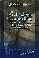 Die Archaeologie der Dunkelheit: Gespraeche ueber Kunst und das Werk des Malers Edgar Ende