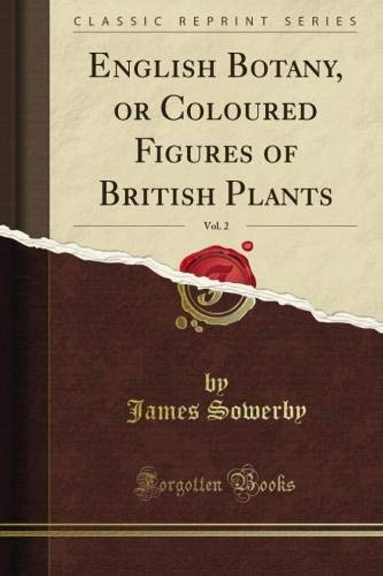 コンバーチブル脱走過ちEnglish Botany, or Coloured Figures of British Plants, Vol. 2 (Classic Reprint)