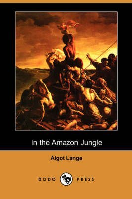 By Lange, Algot In the Amazon Jungle (Dodo Press) Paperback - July...