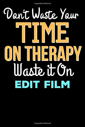 Don't Waste Your Time On Therapy Waste it On edit film - Funny edit film Notebook And Journal Gift: Lined Notebook / Journal Gift, 120 Pages, 6x9, Soft Cover, Matte Finish