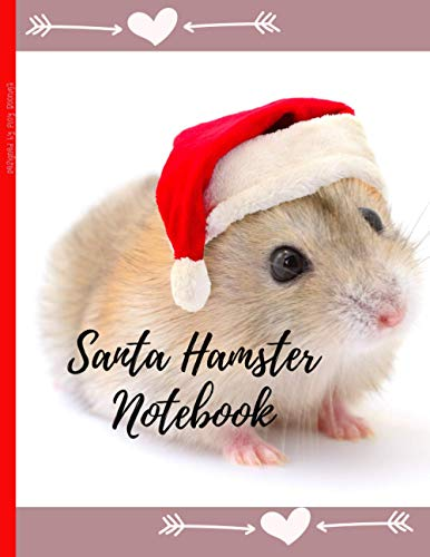 Santa Hamster Notebook: notebook paperback 8.5 x 11 inches. 150-page, Hamster cover notebook with lined paper. The perfect gift idea for anyone who loves writing and Hamster.