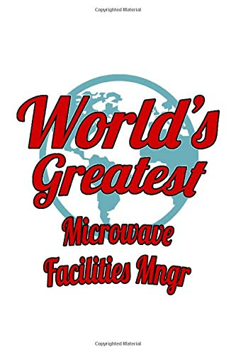 World's Greatest Microwave Facilities Mngr: Best Microwave Facilities Mngr Notebook, Microwave Facilities Managing/Organizer Journal Gift, Diary, ... | 6 x 9 Compact Size, 109 Blank Lined Pages