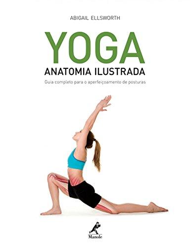 Yoga: Anatomia ilustrada: Guia completo para o aperfeiçoamento de posturas