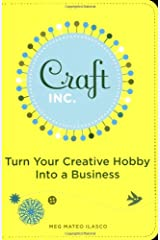 Craft, Inc.: Turn Your Creative Hobby into a Business Paperback