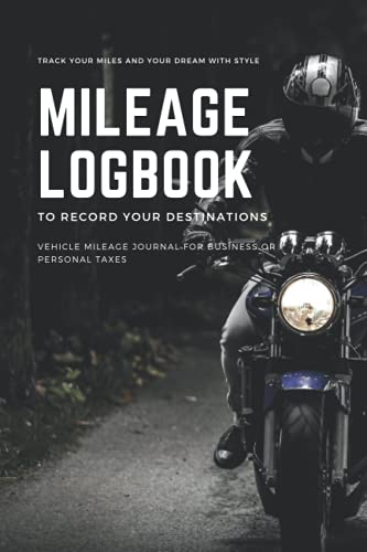 Mileage Logbook - Track your destinations in Style. For motorcycle and vehicles to record your miles and track odometer.: Record your dream trips with ... or track miles for Taxes or Business .