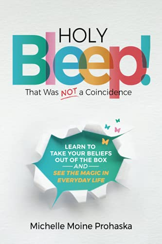 Holy BLEEP! That Was Not a Coincidence: Learn to Take Your Beliefs Out of the Box and See the Magic