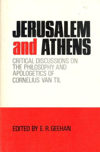 Jerusalem & Athens: Critical Discussions on the Philosophy and Apologetics of Cornelius Van Til