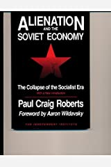 Alienation and the Soviet Economy: The Collapse of the Socialist Era (Independent Studies in Political Economy) Paperback