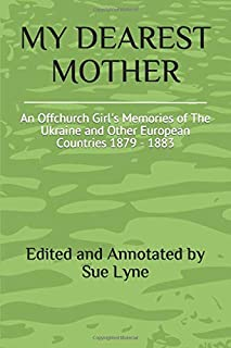 MY DEAREST MOTHER: An Offchurch Girl's Memories of The Ukraine and Other European Countries 1879 - 1883