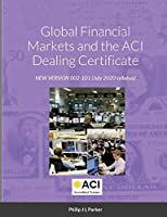 Global Financial Markets and the ACI Dealing Certificate: NEW VERSION 002-101 July 2020 syllabus