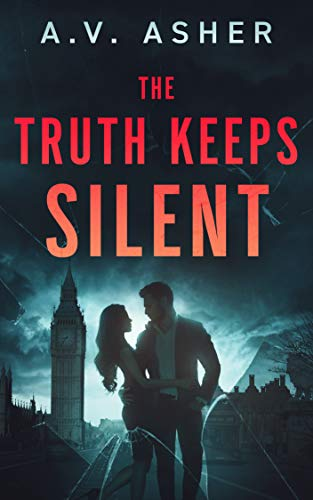 The Truth Keeps Silent: A Second Chance Romantic Suspense (Truth & Lies Duet Book 1) by [A.V. Asher]