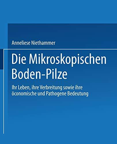 Die Mikroskopischen Boden-Pilze: Ihr Leben, Ihre Verbreitung Sowie Ihre Oeconomische Und Pathogene Bedeutung (German Edition)