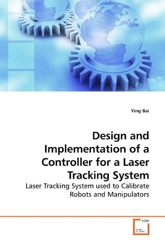 Design and Implementation of a Controller for a Laser Tracking System: Laser Tracking System used to Calibrate Robots and Manipulators