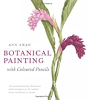 Botanical Painting with Coloured Pencils by Ann Swan(2010-03-23)