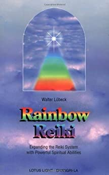 Rainbow Reiki: Expanding the Reiki System With Powerful Spiritual Abilities (Shangri-La Series) by [Lubeck]