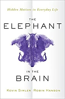 The Elephant in the Brain: Hidden Motives in Everyday Life by [Kevin Simler, Robin Hanson]