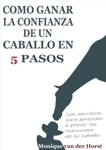 Cómo ganar la confianza de un caballo en 5 pasos: Los secretos para aprender a prever las reacciones de su caballo