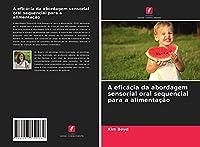 A eficácia da abordagem sensorial oral sequencial para a alimentação