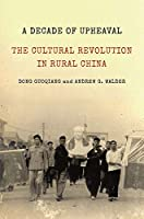 A Decade of Upheaval: The Cultural Revolution in Rural China (Princeton Studies in Contemporary China)