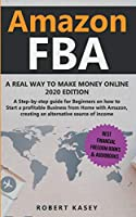 Amazon FBA: A Real Way to Make Money Online - A Step-by-Step Guide for Beginners on How to Start a Profitable Business from Home with Amazon, Creating an Alternative Source of Income (Best Financial Freedom Books & Audiobooks)