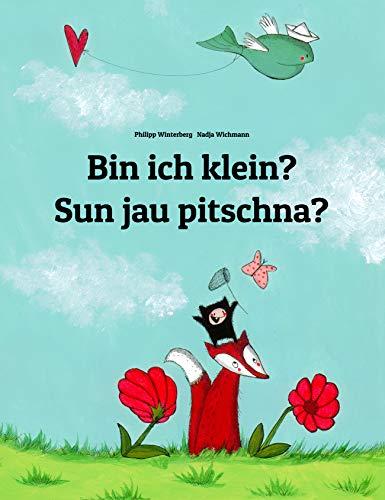 Bin ich klein? Sun jau pitschna?: Zweisprachiges Bilderbuch Deutsch-Bündnerromanisch/Rätoromanisch/Romanisch (zweisprachig/bilingual) (Weltkinderbuch)