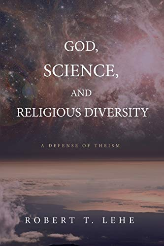 Compare Textbook Prices for God, Science, and Religious Diversity: A Defense of Theism  ISBN 9781532619588 by Lehe, Robert T.