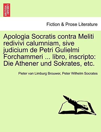 Apologia Socratis Contra Meliti Redivivi Calumniam, Sive Judicium de Petri Gulielmi Forchammeri ... Libro, Inscripto: Die Athener Und Sokrates, Etc.