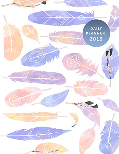 Daily Planner 2019: Boho Chic Feathers Cover Design - Time Schedule, Meal Plan, Weather/Mood & Water Tracker, Top 3 Goals, Tasks, Gratitude Section - ... Calendars, Monthly Planner and Notes Pages