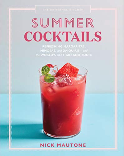 The Artisanal Kitchen: Summer Cocktails: Refreshing Margaritas, Mimosas, and Daiquiris—and the World's...