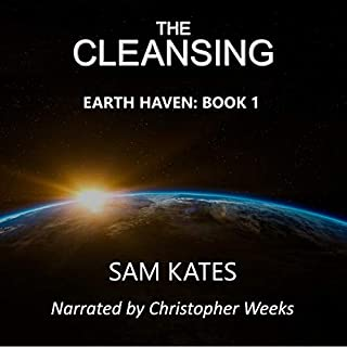 The Cleansing     Earth Haven, Book 1              Written by:                                                                                                                                 Sam Kates                               Narrated by:                                                                                                                                 Christopher Weeks                      Length: 10 hrs and 24 mins     Not rated yet     Overall 0.0