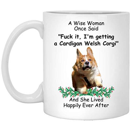 Lustige Tasse für Frauen Tierbesitzer – A Wise Woman Once Said Kaffeetasse, weiß, 325 ml Cardigan Welsh Corgi - Weise Frau goldene Farbe