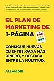 El Plan de Marketing de 1-Página: Consigue Nuevos Clientes, Gana Más Dinero, Y Destaca...