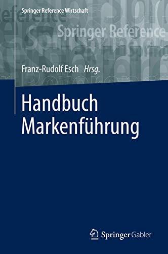 Handbuch Markenführung (Springer Reference Wirtschaft)