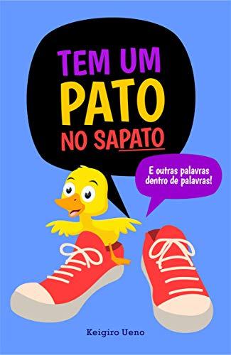 Tem um Pato no Sapato: e outras palavars dentro de palavras - vol. 2 (Portuguese Edition)