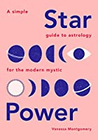 Star Power: A Simple Guide to Astrology for the Modern Mystic