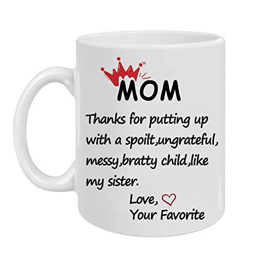 a mug to keep tm mom cups Greatingreat Funny 11 Oz. Novelty Coffee Mug Dear Mom Thanks for Putting Up With a Spoiled Child Like My Sister- Birthday Mothers Day Christmas Gifts for Mom Grandma Women Coffee Cup Mug White