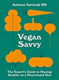 Vegan Savvy: The expert's guide to nutrition on a plant-based diet (English Edition)