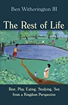 The Rest of Life: Rest, Play, Eating, Studying, Sex from a Kingdom Perspective