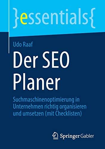 Der SEO Planer: Suchmaschinenoptimierung in Unternehmen richtig organisieren und umsetzen (mit Checklisten) (essentials)
