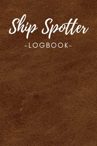 Ship Spotter Logbook: for Ship Spotters to Document Ship Observations - 110 Pages in Practical 6x9 Format - Great Gift Idea for all Shipping Enthusiasts